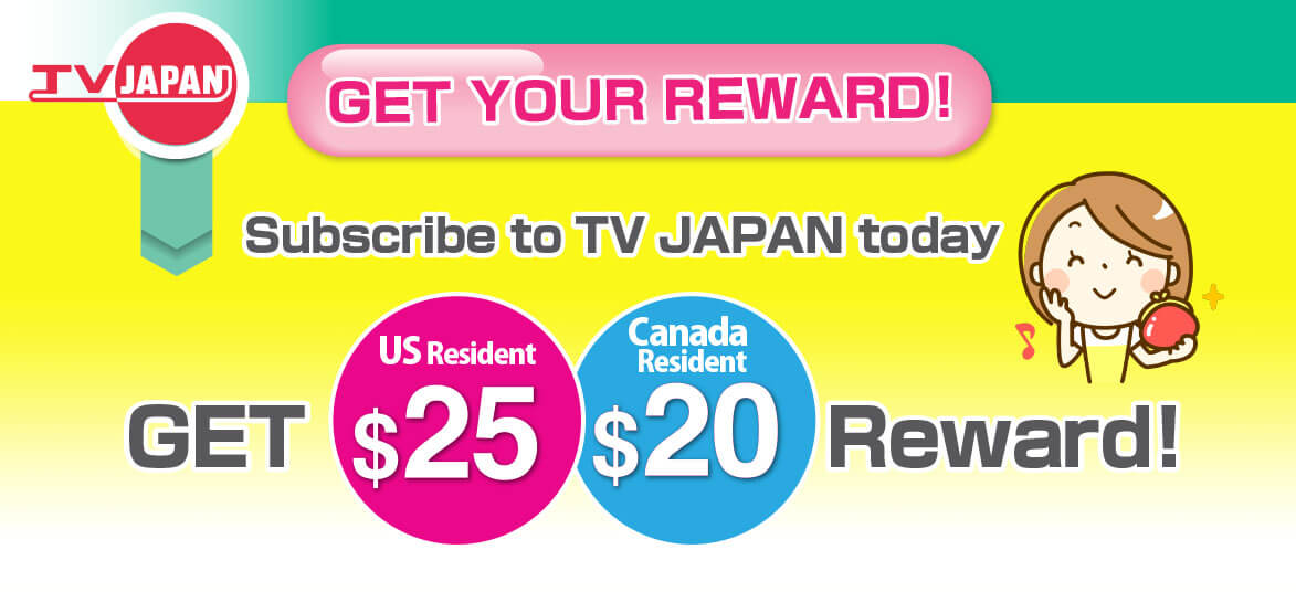 Subscribe to TV JAPAN now and get US$25(US resident), US$20(Canada