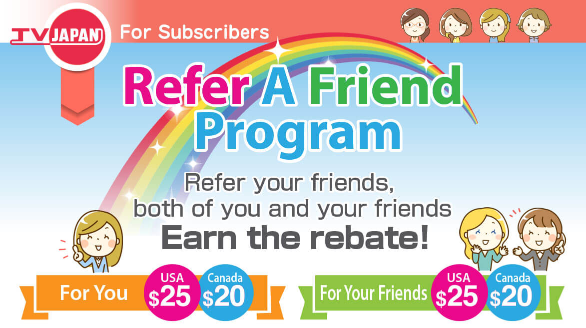 TV JAPAN: Refer your friends, both of you and your friends earn the